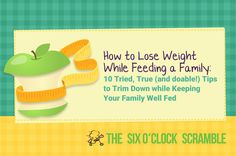 How to Lose Weight While Feeding Your Family? 10 Tried, True (and Doable!) Tips to trim down while keeping your family well fed.  Free guide on how to make it happen from The Six O'Clock Scramble family dinner meal planning service with any free trial!