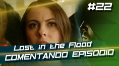 Arrow  - Lost in the Flood (S4E22) #Comentando Episódio