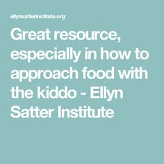 Great resource, especially in how to approach food with the kiddo - Ellyn Satter Institute