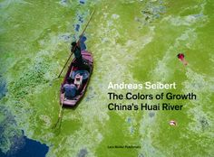 Andreas Seibert - The Colors of Growth China's Huai River