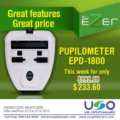 http://usophthalmic.com  From May 13 - May 19 Pupilometer EPD-1800, this week for only $233.60 ... Use Promo Code:WKSP513EPD