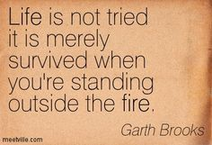 garth brooks standing outside the fire quotes - Google Search