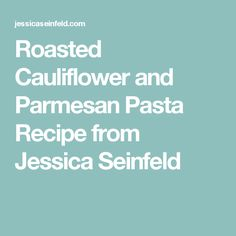 Roasted Cauliflower and Parmesan Pasta Recipe from Jessica Seinfeld