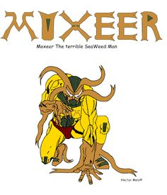 Moxeer The terrible SeaWeed Man. is a comic book Super hero character created by Hector Melo ©. for more info please visit here: http://www.lulu.com/spotlight/Hector_Melo