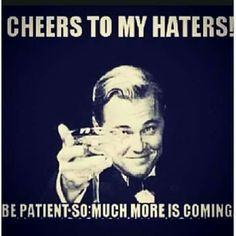 Haters hate while I smile and wave