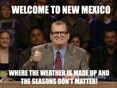 Go home weather, New Mexico is drunk.