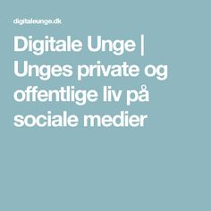 Digitale Unge   Unges private og offentlige liv på sociale medier