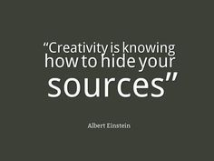 Albert Einstein, Creativity is knowing how to hide your sources