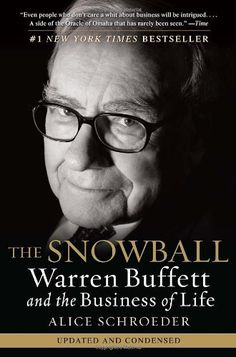 The Snowball: Warren Buffett and the Business of Life by Alice Schroeder /  Here is THE book recounting the life and times of one of the most respected men in the world, Warren Buffett.