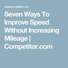 Seven Ways To Improve Speed Without Increasing Mileage | Competitor.com