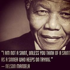 """Nelson Mandela: 27 years in prison made the man victor rather than victim. He was focused, funny, forgiving...all signs that maturity had taken place. """"God cares a lot more about who we are and who we are becoming than about who we once were."""" —Dale G. Renlund, """"Latter-day Saints Keep on Trying"""""""
