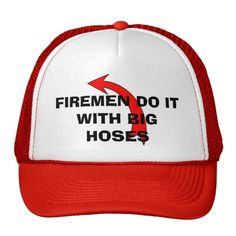 FIREMEN DO IT WITH BIG HOSES -CAP TRUCKER HAT