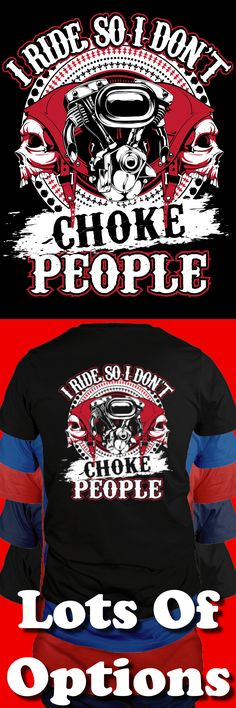 Biker Shirt: Are You A Biker? Ride So You Don't Choke People? Great Motorcycle Gift! Lots Of Sizes & Colors. Like Custom Motorcycles, Baggers, Choppers, Harley Davidson Bikes or the Biker Life? Strict Limit Of 5 Shirts! Treat Yourself & Click Now! https://teespring.com/KL98-425