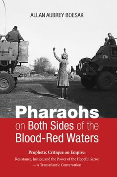 """Pharaohs on Both Sides of the Blood-Red Waters (Prophetic Critique on Empire: Resistance, Justice, and the Power of the Hopeful Sizwe--A Transatlantic Conversation; BY Allan Aubrey Boesak; Imprint: Cascade Books). After the civil rights and anti-apartheid struggles, are we truly living in post-racial, post-apartheid societies where the word struggle is now out of place? Do we now truly realize that, as President Obama said, the situation for the Palestinian people is """"intolerable""""? This…"""