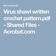 Virus shawl written crochet pattern.pdf - Shared Files - Acrobat.com