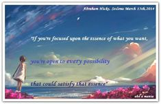 If you're focused upon the essence of what you want, you're open to every possibility that could satisfy that essence. *Abraham-Hicks Quotes (AHQ2140) #workshop