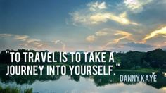 "Love it! ""To travel is to take a journey into yourself"" ~ Danny Kaye #quote"