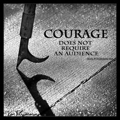 courage does not require an audience