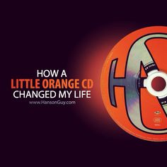 How #Hanson's little orange cd changed my life >> new fan guest blog at www.HansonGuy.com