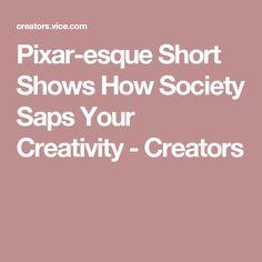 Pixar-esque Short Shows How Society Saps Your Creativity - Creators