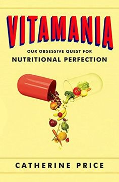 Vitamania: Our Obsessive Quest For Nutritional Perfection, http://www.amazon.com/dp/1594205043/ref=cm_sw_r_pi_awdl_anD8ub1S0AJ9S