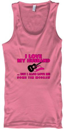 I Love My Husband But I Also Love Me Some Tim McGraw Tank Top!