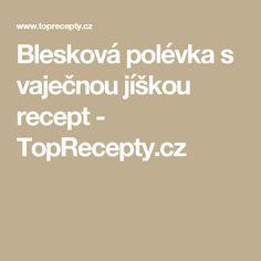 Blesková polévka s vaječnou jíškou recept - TopRecepty.cz Steak, Food And Drink, Foods, Food Food, Food Items, Steaks