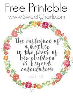 "Free Mother's Day Printable and Quotes About Mothers. ""The influence of a mother in the lives of her children is beyond calculation""."