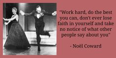 """""""Work hard, do the best you can, don't ever lose faith in yourself and take no notice of what other people say about you"""" Coward Quotes, Witty Quotes, Me Quotes, Losing Faith, Losing You, Theatre Quotes, Embedded Image Permalink, Happy Friday, Other People"""