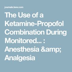 The Use of a Ketamine-Propofol Combination During Monitored... : Anesthesia & Analgesia