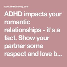 ADHD impacts your romantic relationships - it's a fact. Show your partner some respect and love by following this ADD marriage advice.
