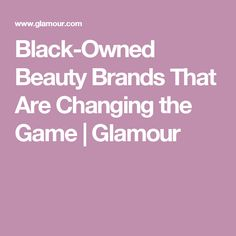 Black-Owned Beauty Brands That Are Changing the Game   Glamour