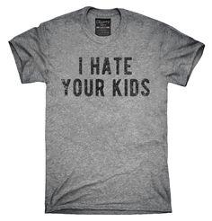 I Hate Your Kids Shirt, Hoodies, Tanktops