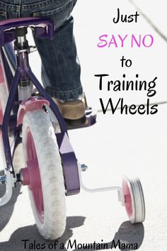 Great parenting tips: Just Say No to Training Wheels by Tales of a Mountain Mama
