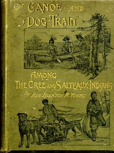 By Canoe and Dog-Train among the Cree and Salteaux Indians....Rev. Egerton R.Young     1890