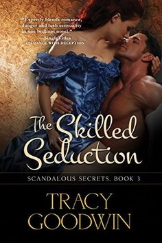 The Skilled Seduction: Scandalous Secrets, Book 3 by [Goodwin, Tracy] Historical Romance Novels, Romance Novel Covers, Books 2016, The Secret Book, Fiction And Nonfiction, Best Selling Books, Free Kindle Books, Scandal, Book Worms
