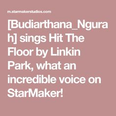 [Budiarthana_Ngurah] sings Hit The Floor by Linkin Park, what an incredible voice on StarMaker!