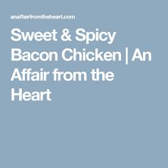 Sweet & Spicy Bacon Chicken | An Affair from the Heart