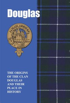 The Douglases: The Origins of the Clan Douglas and Their Place in History (Scottish Clan Mini-book) by Jim Hewitson,http://www.amazon.com/dp/1852170662/ref=cm_sw_r_pi_dp_kiRxsb0ETZV2EYG3