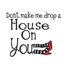 SVG - Dont make me Drop a House on You - Tshirt Design - Wizard of OZ - Wicked - Wicked Witch - Halloween Tshirt - Wicked With of the West