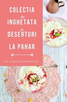 Inghetate si alte deserturi usoare si rapide la pahar Frozen Desserts, Food And Drink, Ice Cream, Ethnic Recipes, Home, Sweet Treats, Sherbet Ice Cream, Ice Cream Desserts, Gelato