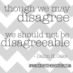 though we may disagree, we should not be disagreeable