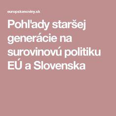 Pohľady staršej generácie na surovinovú politiku EÚ a Slovenska