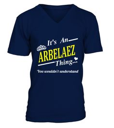 # It's An ARBELAEZ Thing You Wouldn't Understand T Shirts .  Tee Its An ARBELAEZ Thing You Wouldnt Understand T-Shirt I love my name ARBELAEZ, I Love Name T-Shirts ARBELAEZ, A ARBELAEZ Shirt