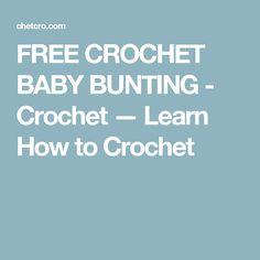 FREE CROCHET BABY BUNTING -  Crochet — Learn How to Crochet