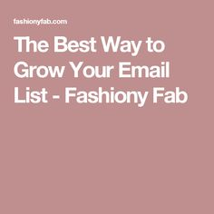 The Best Way to Grow Your Email List - Fashiony Fab