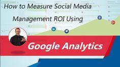Social Media Management Services, ROI Using Google Analytics