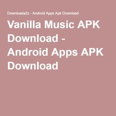 Requirements 23 overview vanilla music application download app vanilla music apk download android apps apk download urtaz Image collections