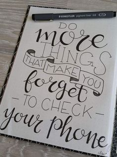 Do more things that make you forget to check your phone! LOVE!!! signage. Hand lettering.