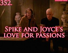 I was never a fan of Buffy and Spike together romantically, but I DID love the relationship between Joyce and Spike! ;-)